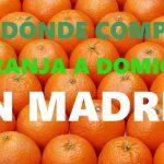 DÓNDE COMPRAR NARANJAS A DOMICILIO EN MADRID?